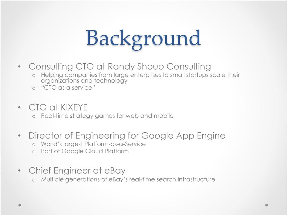 for web and mobile Director of Engineering for Google App Engine o o World s largest Platform-as-a-Service