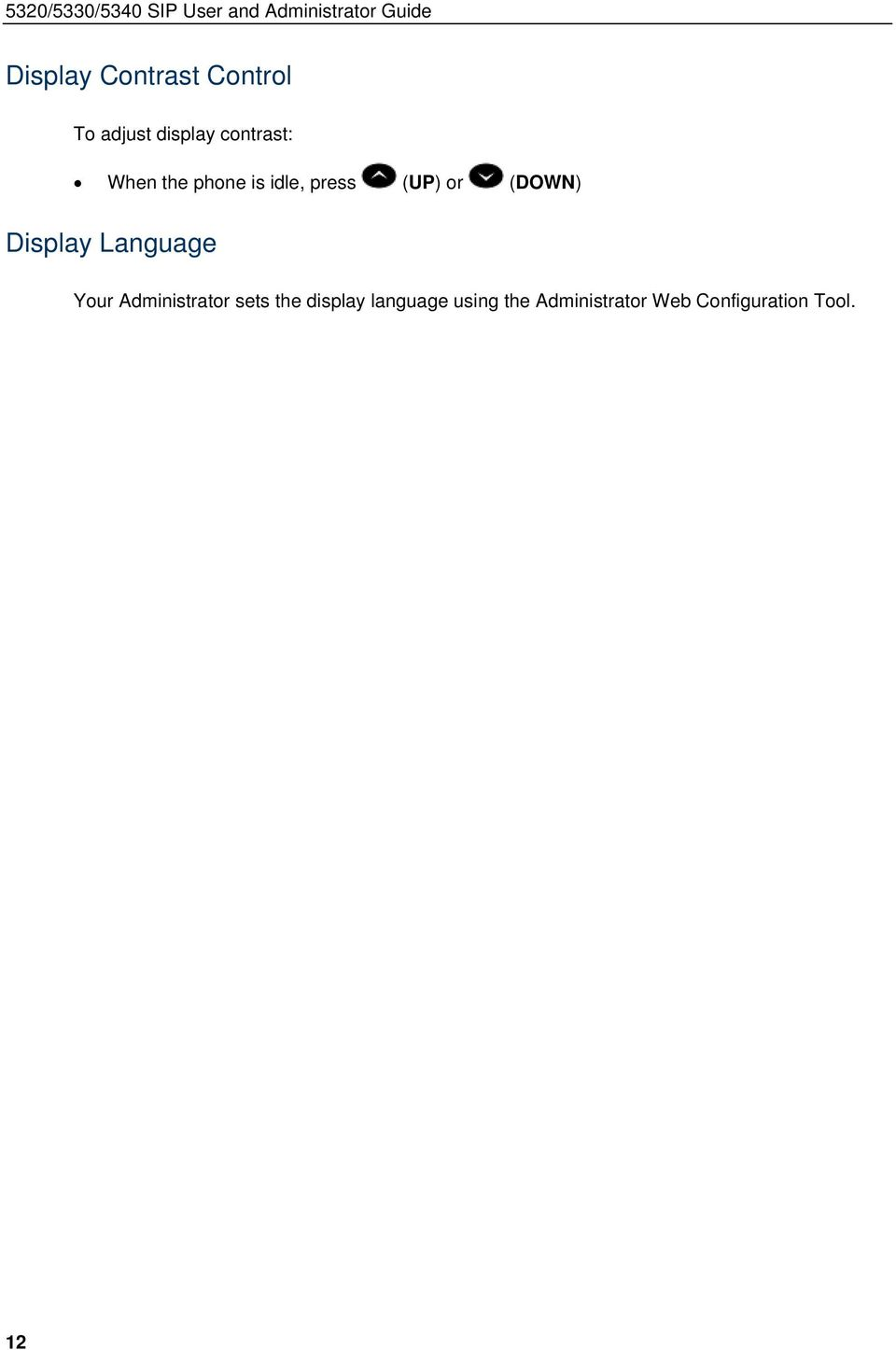 press (UP) or (DOWN) Display Language Your Administrator sets