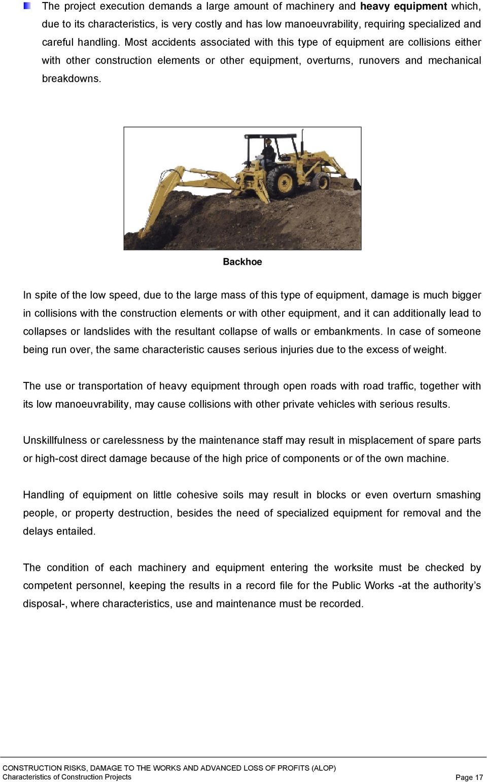 Backhoe In spite of the low speed, due to the large mass of this type of equipment, damage is much bigger in collisions with the construction elements or with other equipment, and it can additionally