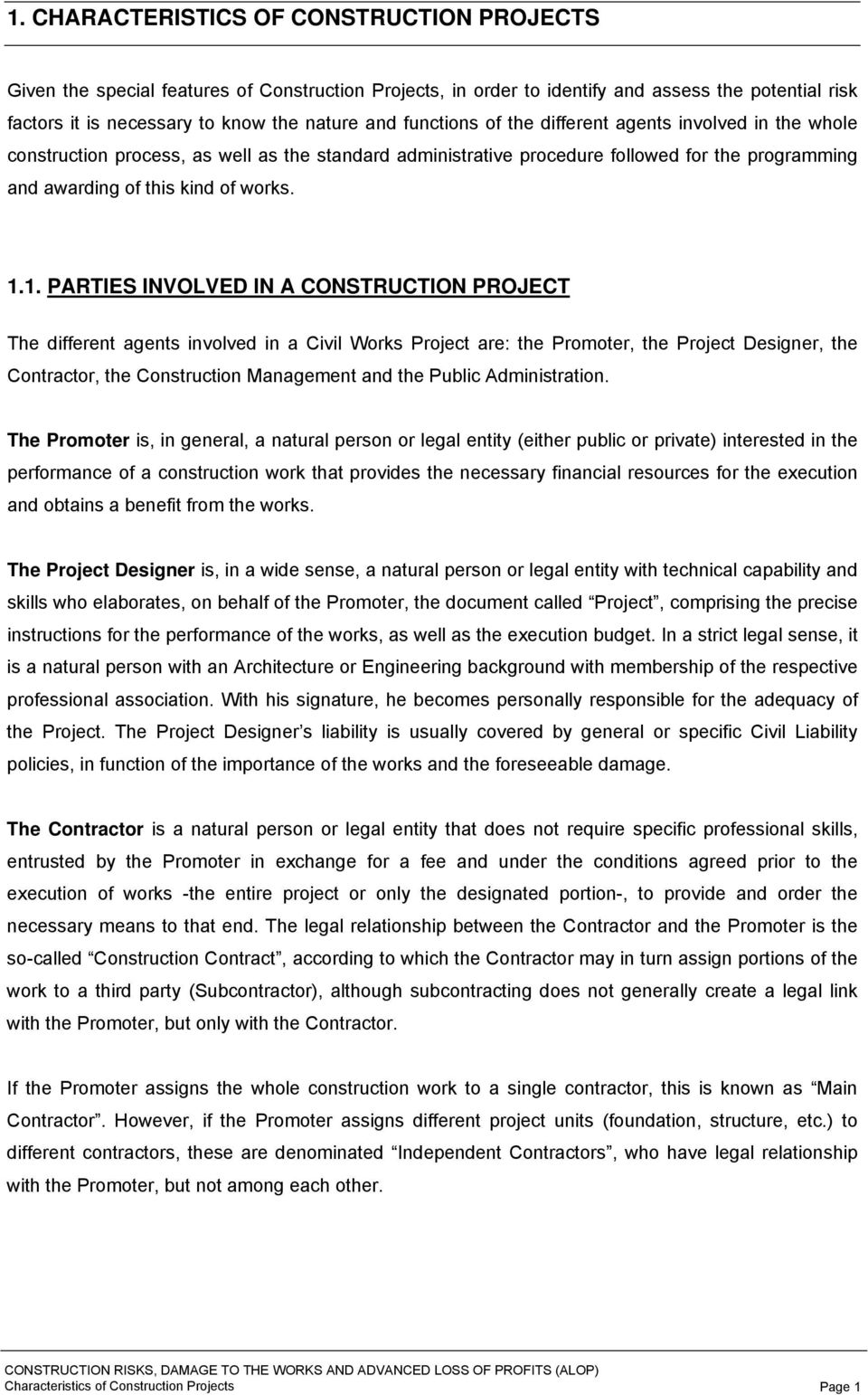 1. PARTIES INVOLVED IN A CONSTRUCTION PROJECT The different agents involved in a Civil Works Project are: the Promoter, the Project Designer, the Contractor, the Construction Management and the