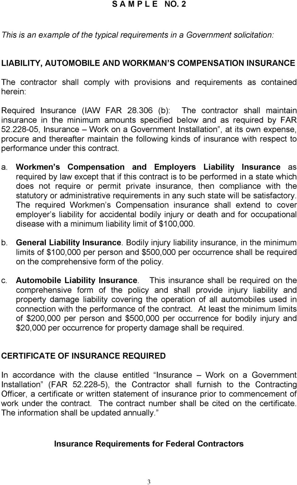 as contained herein: Required Insurance (IAW FAR 28.306 (b): The contractor shall maintain insurance in the minimum amounts specified below and as required by FAR 52.