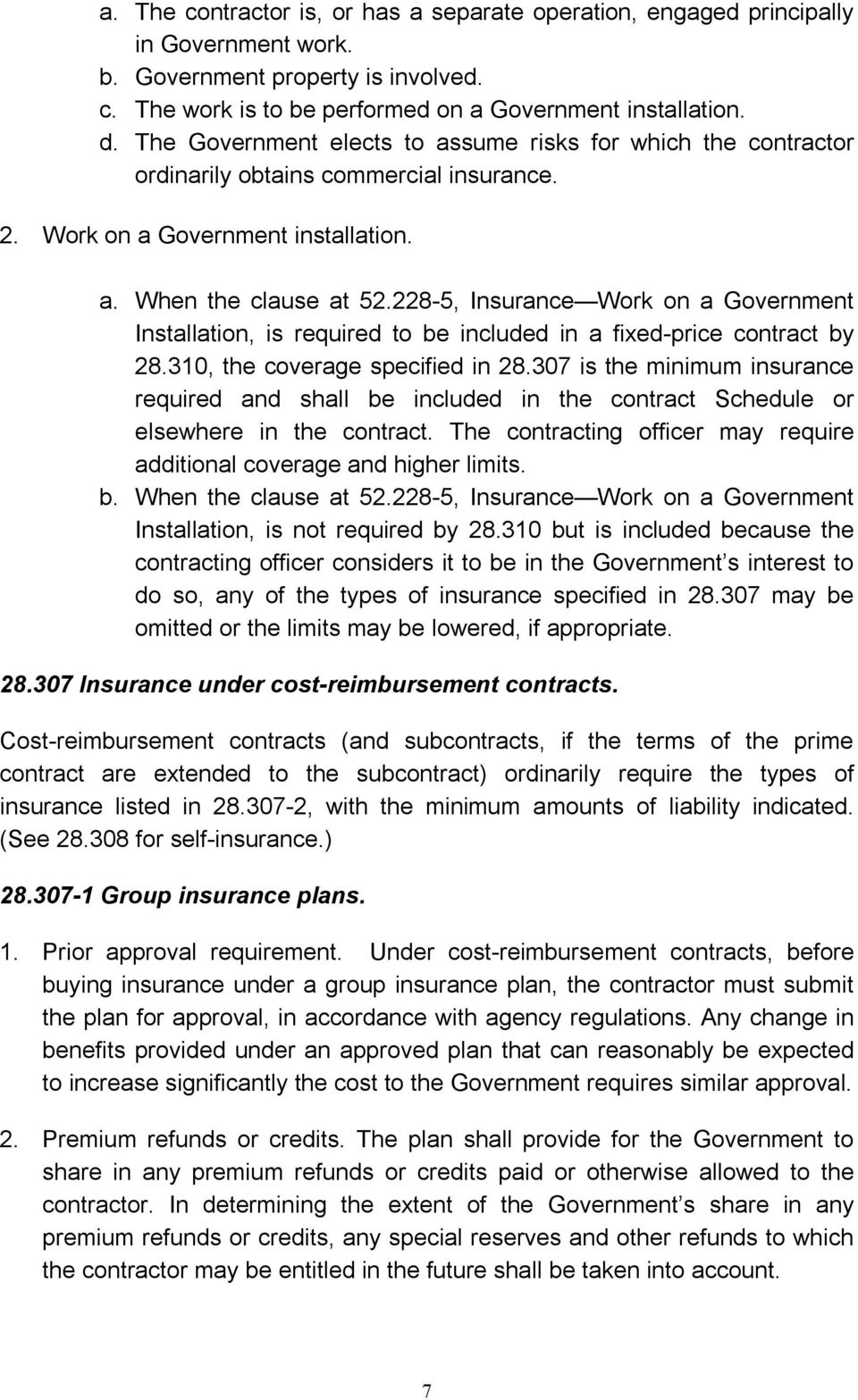 228 5, Insurance Work on a Government Installation, is required to be included in a fixed price contract by 28.310, the coverage specified in 28.