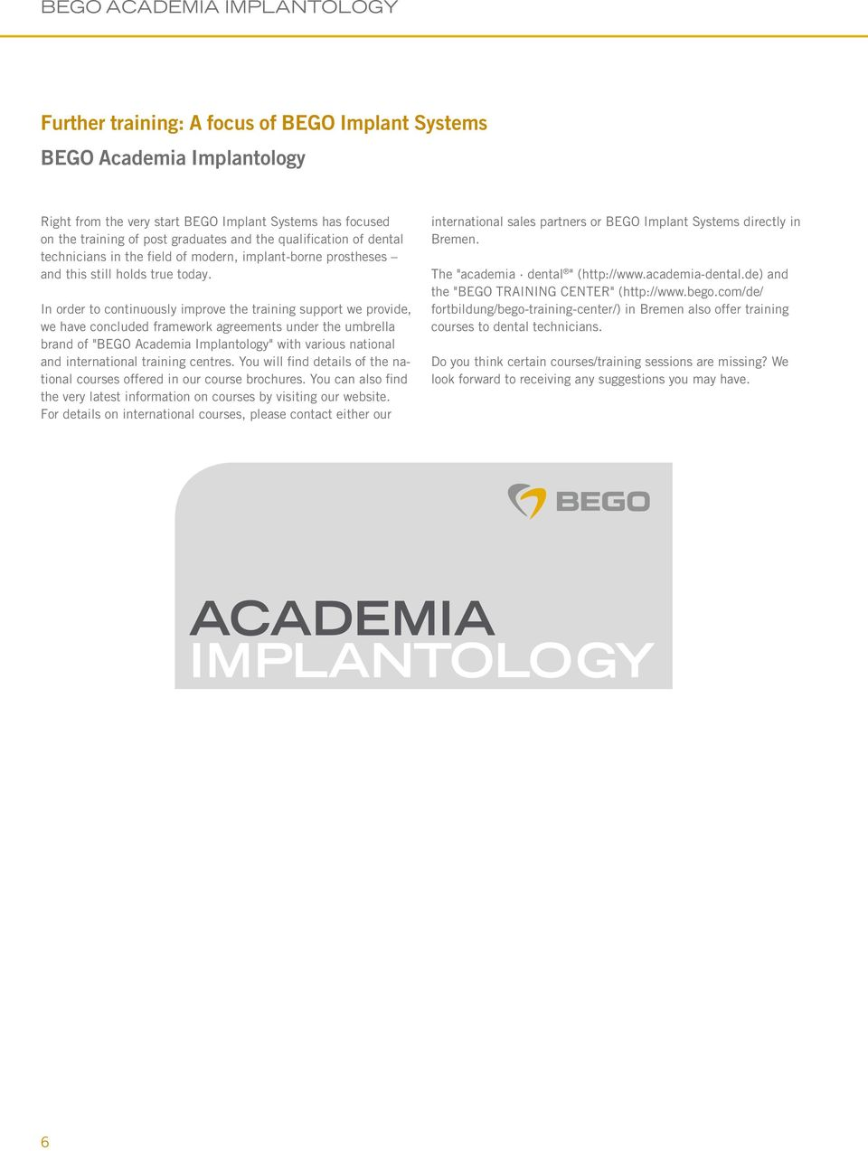 "In order to continuously improve the training support we provide, we have concluded framework agreements under the umbrella brand of ""BEGO Academia Implantology"" with various national and"