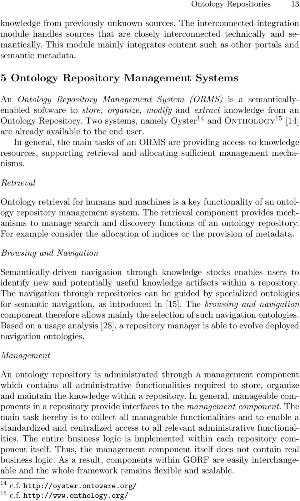 5 Ontology Repository Management Systems An Ontology Repository Management System (ORMS) is a semanticallyenabled software to store, organize, modify and extract knowledge from an Ontology Repository.
