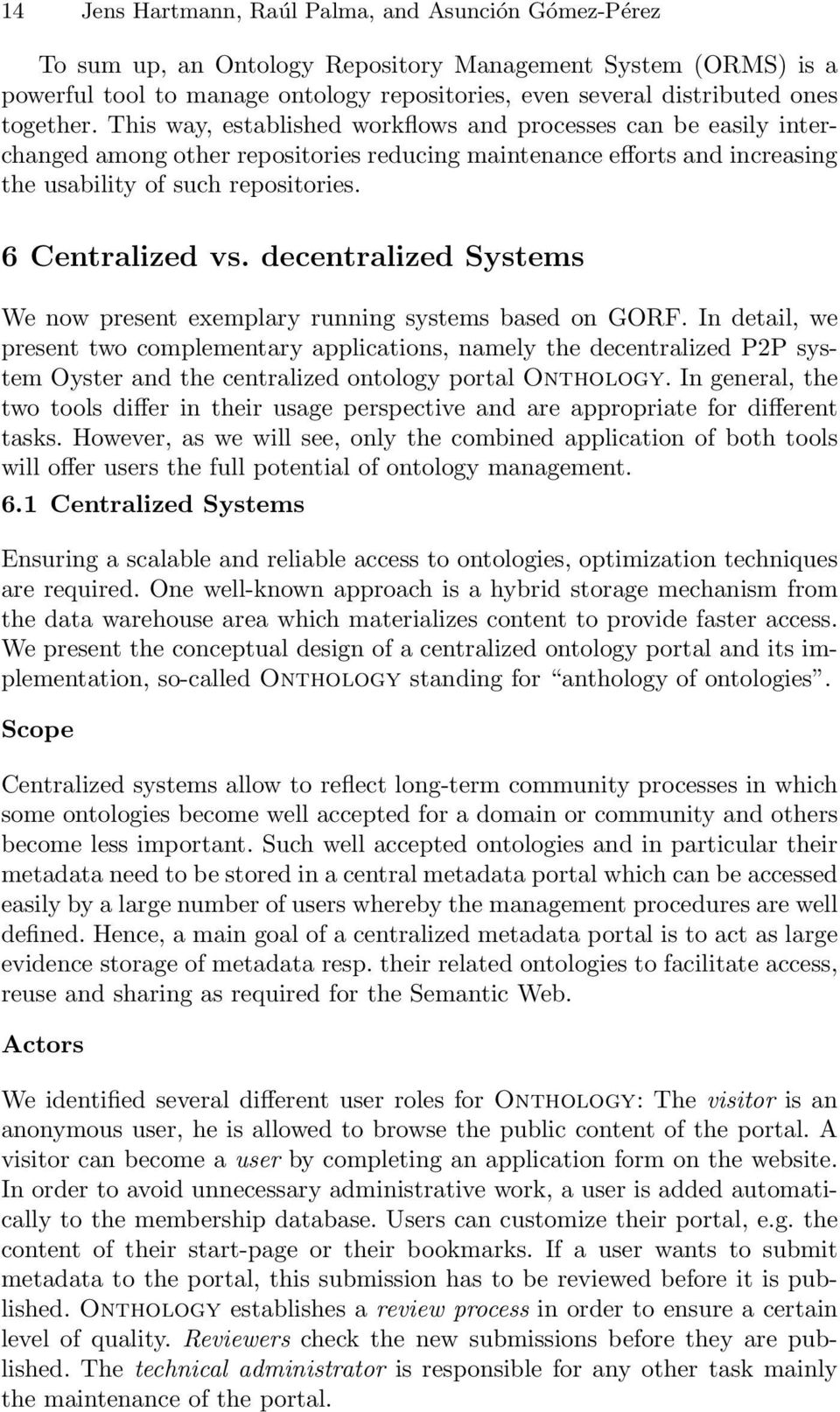 6 Centralized vs. decentralized Systems We now present exemplary running systems based on GORF.