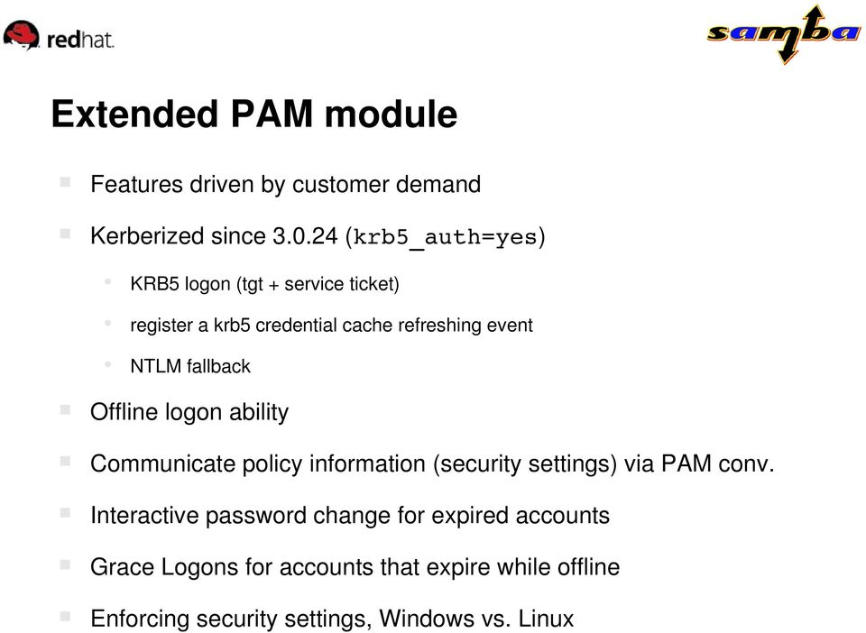 NTLM fallback Offline logon ability Communicate policy information (security settings) via PAM conv.