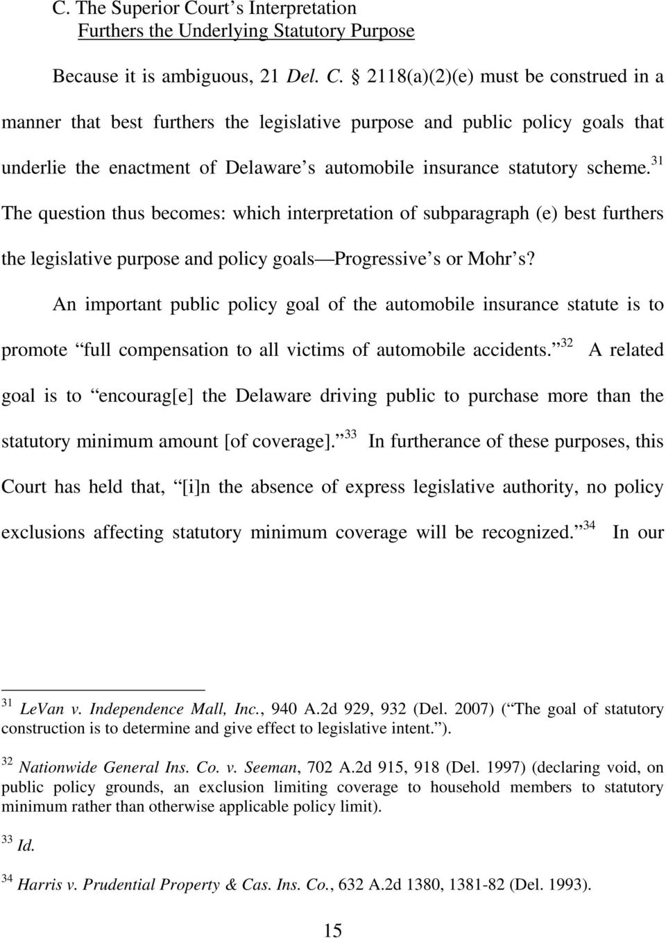 2118(a)(2)(e) must be construed in a manner that best furthers the legislative purpose and public policy goals that underlie the enactment of Delaware s automobile insurance statutory scheme.