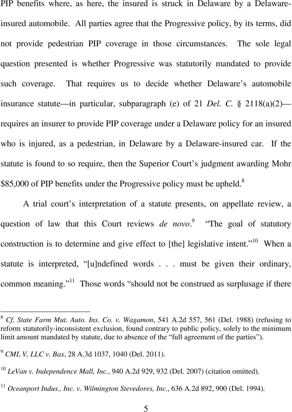 The sole legal question presented is whether Progressive was statutorily mandated to provide such coverage.
