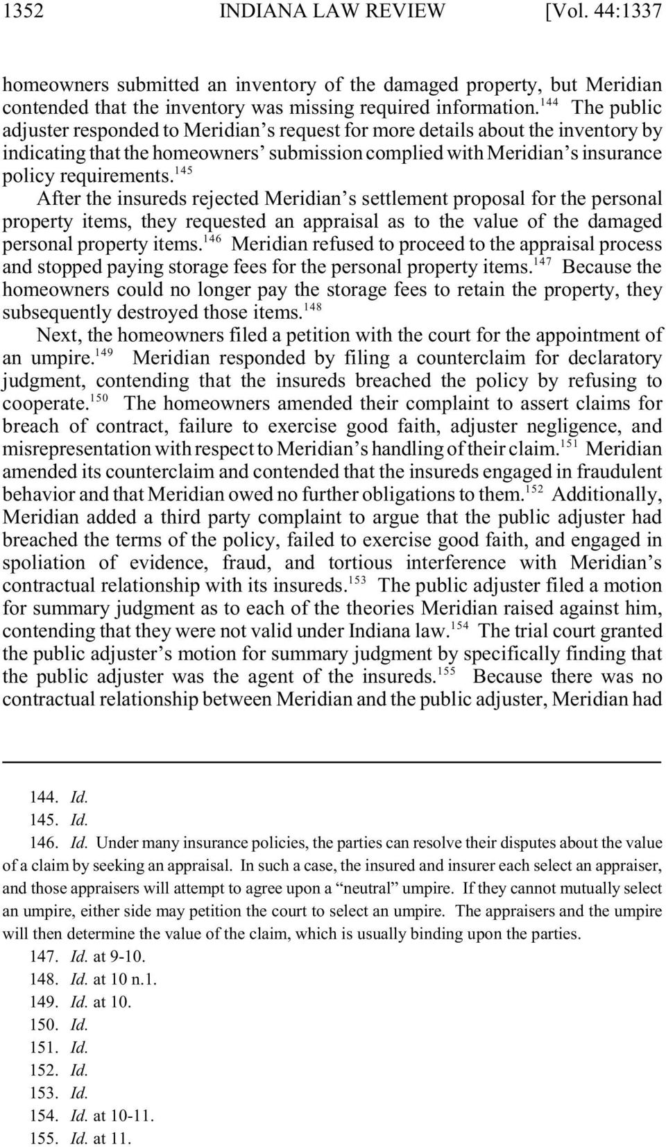 145 After the insureds rejected Meridian s settlement proposal for the personal property items, they requested an appraisal as to the value of the damaged 146 personal property items.
