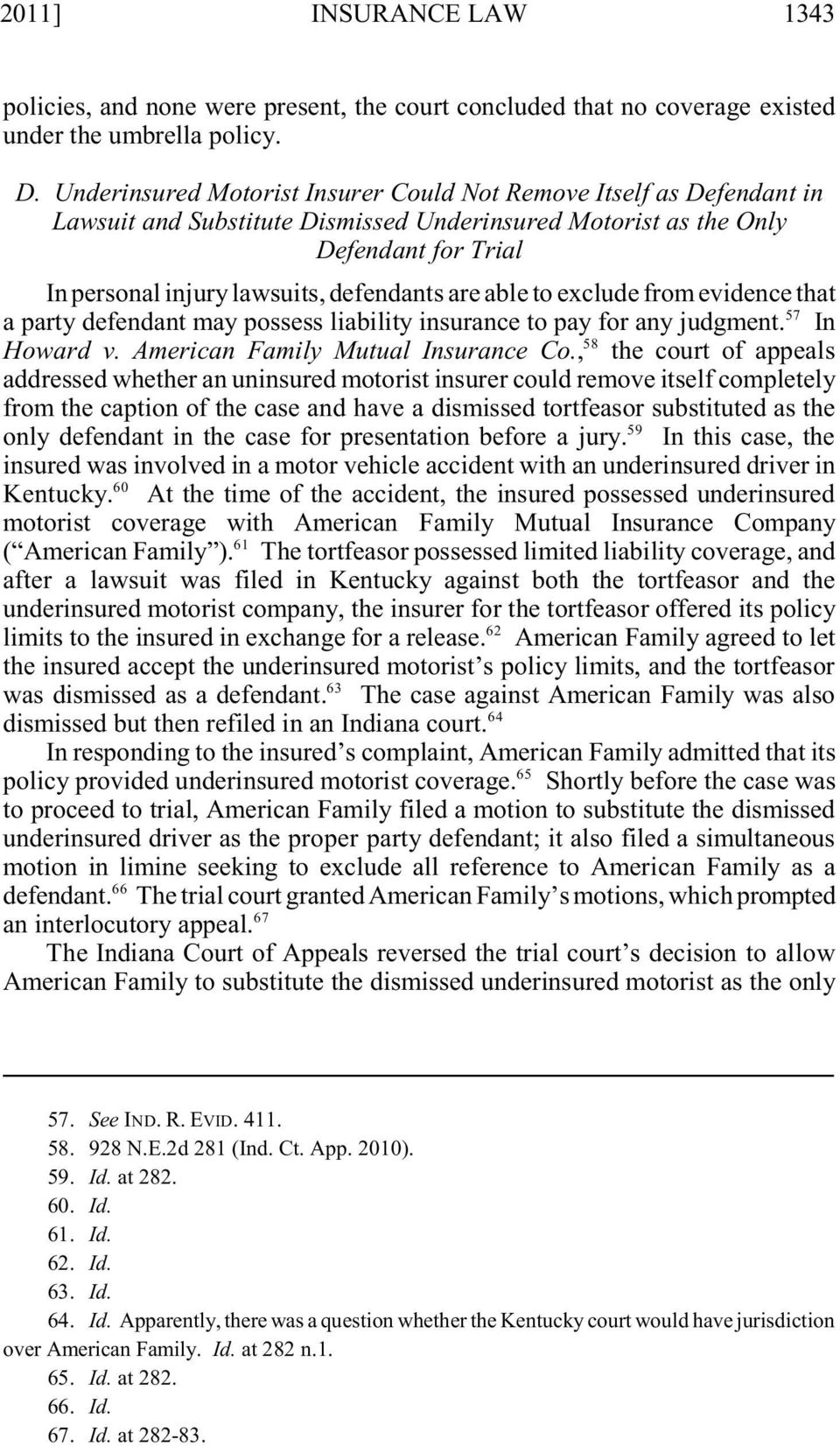 are able to exclude from evidence that 57 a party defendant may possess liability insurance to pay for any judgment. In 58 Howard v. American Family Mutual Insurance Co.