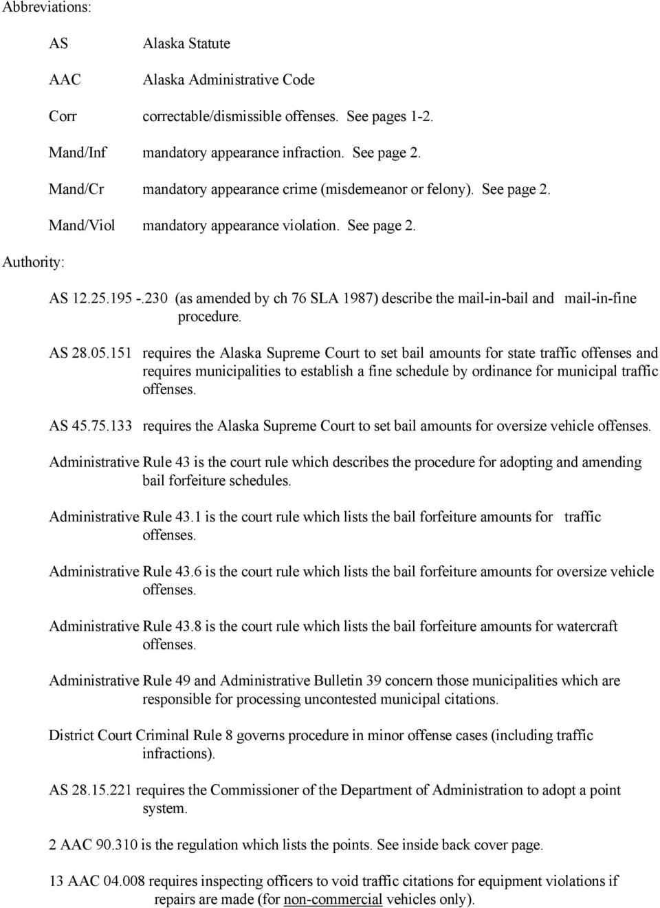 230 (as amended by ch 76 SLA 1987) describe the mail-in-bail and mail-in-fine procedure. AS 28.05.