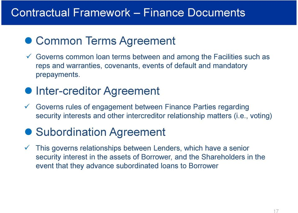 Inter-creditor Agreement ü Governs rues of engagement between Finance Parties regarding security interests and other intercreditor reationship