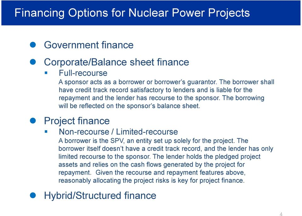Project finance Non-recourse / Limited-recourse A borrower is the SPV, an entity set up soey for the project.