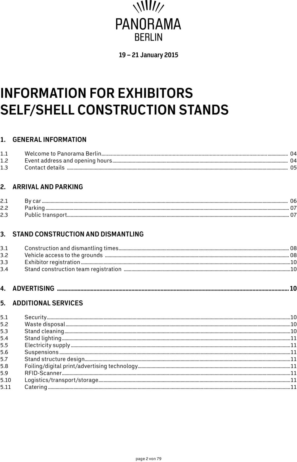 .. 08 3.3 Exhibitor registration...10 3.4 Stand construction team registration...10 4. ADVERTISING... 10 5. ADDITIONAL SERVICES 5.1 Security...10 5.2 Waste disposal...10 5.3 Stand cleaning...10 5.4 Stand lighting.