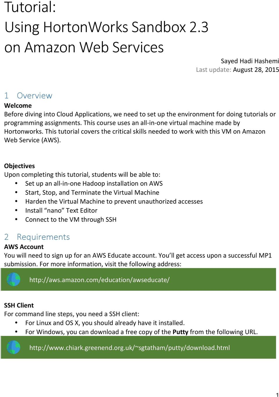 assignments. This course uses an all- in- one virtual machine made by Hortonworks. This tutorial covers the critical skills needed to work with this VM on Amazon Web Service (AWS).