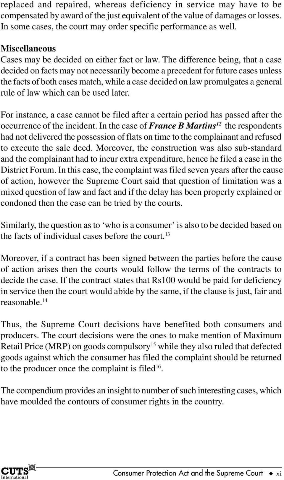 The difference being, that a case decided on facts may not necessarily become a precedent for future cases unless the facts of both cases match, while a case decided on law promulgates a general rule