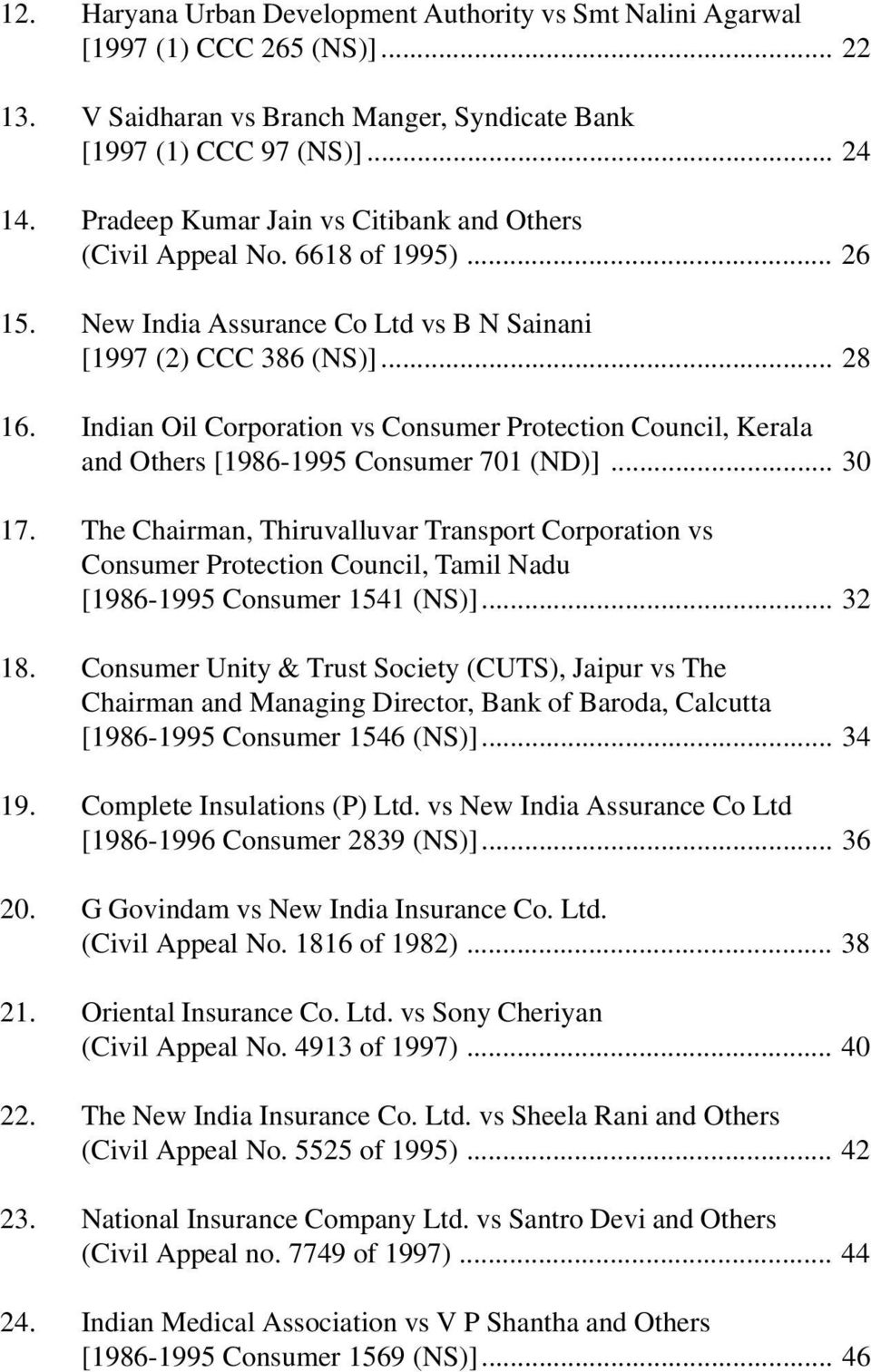Indian Oil Corporation vs Consumer Protection Council, Kerala and Others [1986-1995 Consumer 701 (ND)]... 30 17.