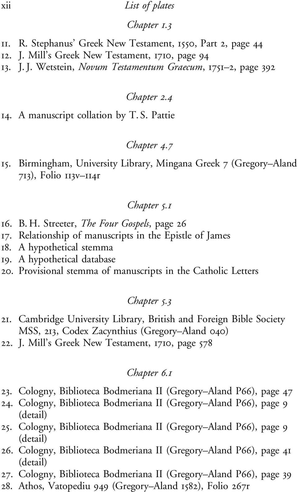 Streeter, The Four Gospels, page 26 17. Relationship of manuscripts in the Epistle of James 18. A hypothetical stemma 19. A hypothetical database 20.