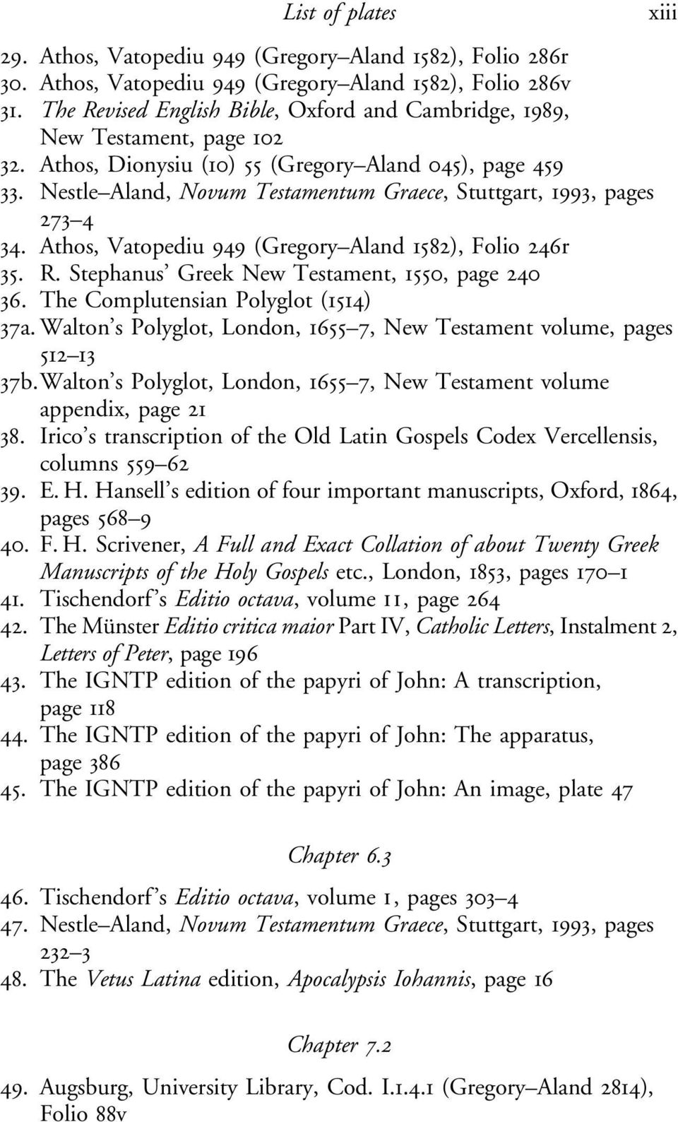 Nestle Aland, Novum Testamentum Graece, Stuttgart, 1993, pages 273 4 34. Athos, Vatopediu 949 (Gregory Aland 1582), Folio 246r 35. R. Stephanus Greek New Testament, 1550, page 240 36.