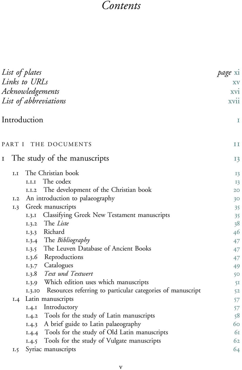 3.4 The Bibliography 47 1.3.5 The Leuven Database of Ancient Books 47 1.3.6 Reproductions 47 1.3.7 Catalogues 49 1.3.8 Text und Textwert 50 1.3.9 Which edition uses which manuscripts 51 1.3.10 Resources referring to particular categories of manuscript 52 1.
