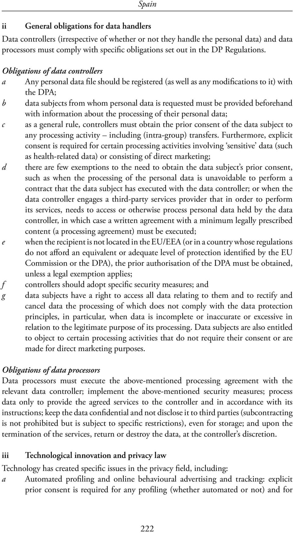Obligations of data controllers a Any personal data file should be registered (as well as any modifications to it) with the DPA; b data subjects from whom personal data is requested must be provided