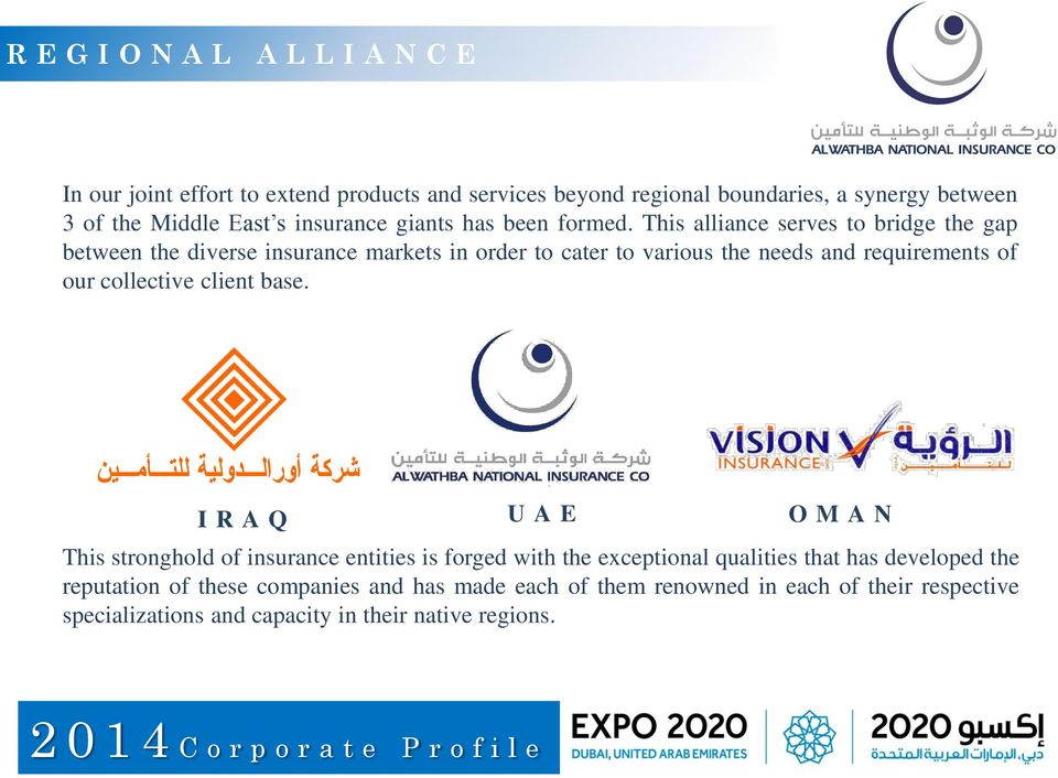 This alliance serves to bridge the gap between the diverse insurance markets in order to cater to various the needs and requirements of our collective