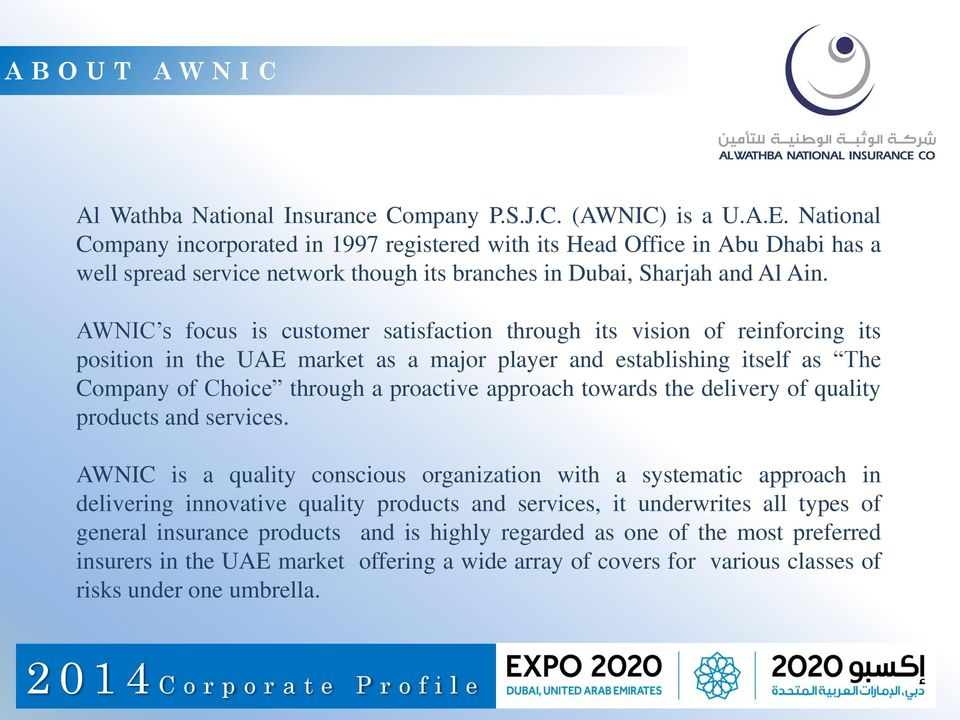 AWNIC s focus is customer satisfaction through its vision of reinforcing its position in the UAE market as a major player and establishing itself as The Company of Choice through a proactive approach