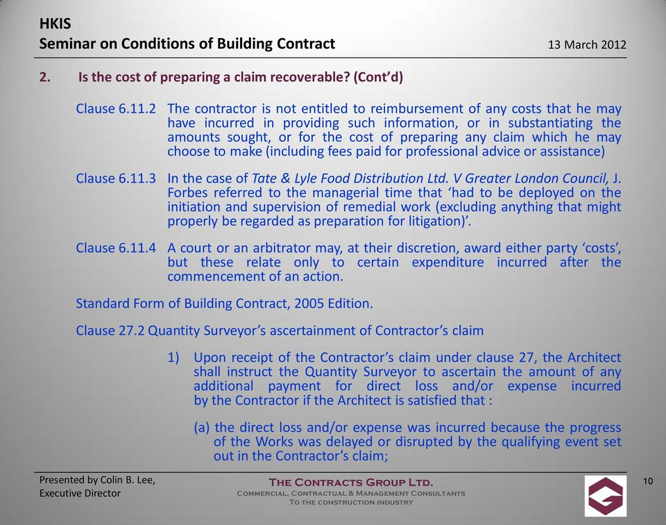 which he may choose to make (including fees paid for professional advice or assistance) Clause 6.11.3 In the case of Tate & Lyle Food Distribution Ltd. V Greater London Council, J.