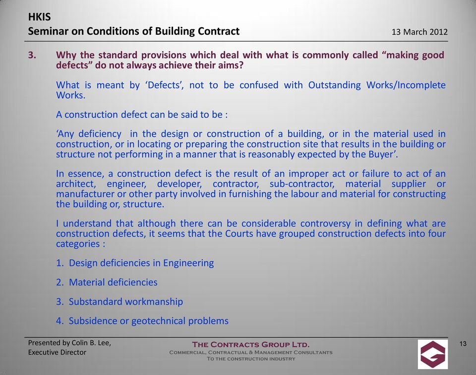 A construction defect can be said to be : Any deficiency in the design or construction of a building, or in the material used in construction, or in locating or preparing the construction site that