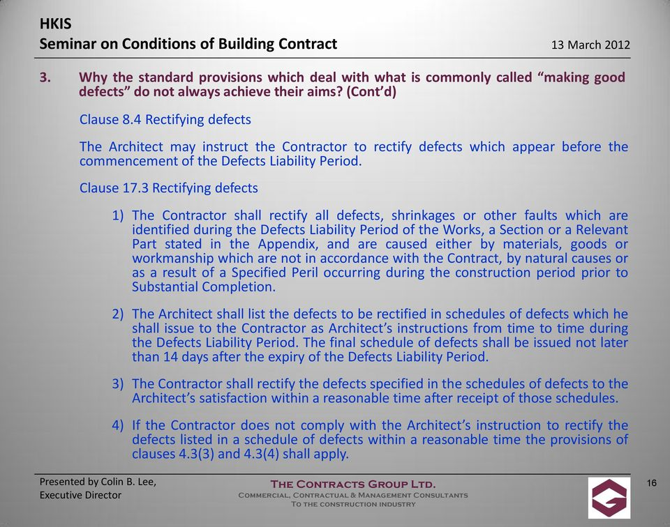 3 Rectifying defects 1) The Contractor shall rectify all defects, shrinkages or other faults which are identified during the Defects Liability Period of the Works, a Section or a Relevant Part stated