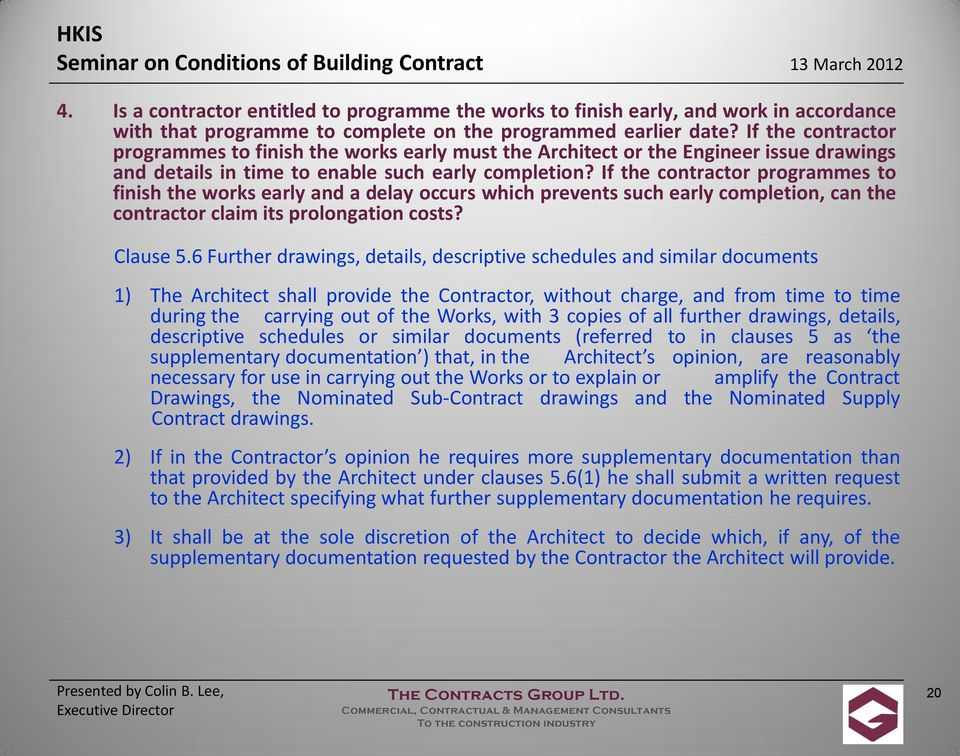 If the contractor programmes to finish the works early and a delay occurs which prevents such early completion, can the contractor claim its prolongation costs? Clause 5.