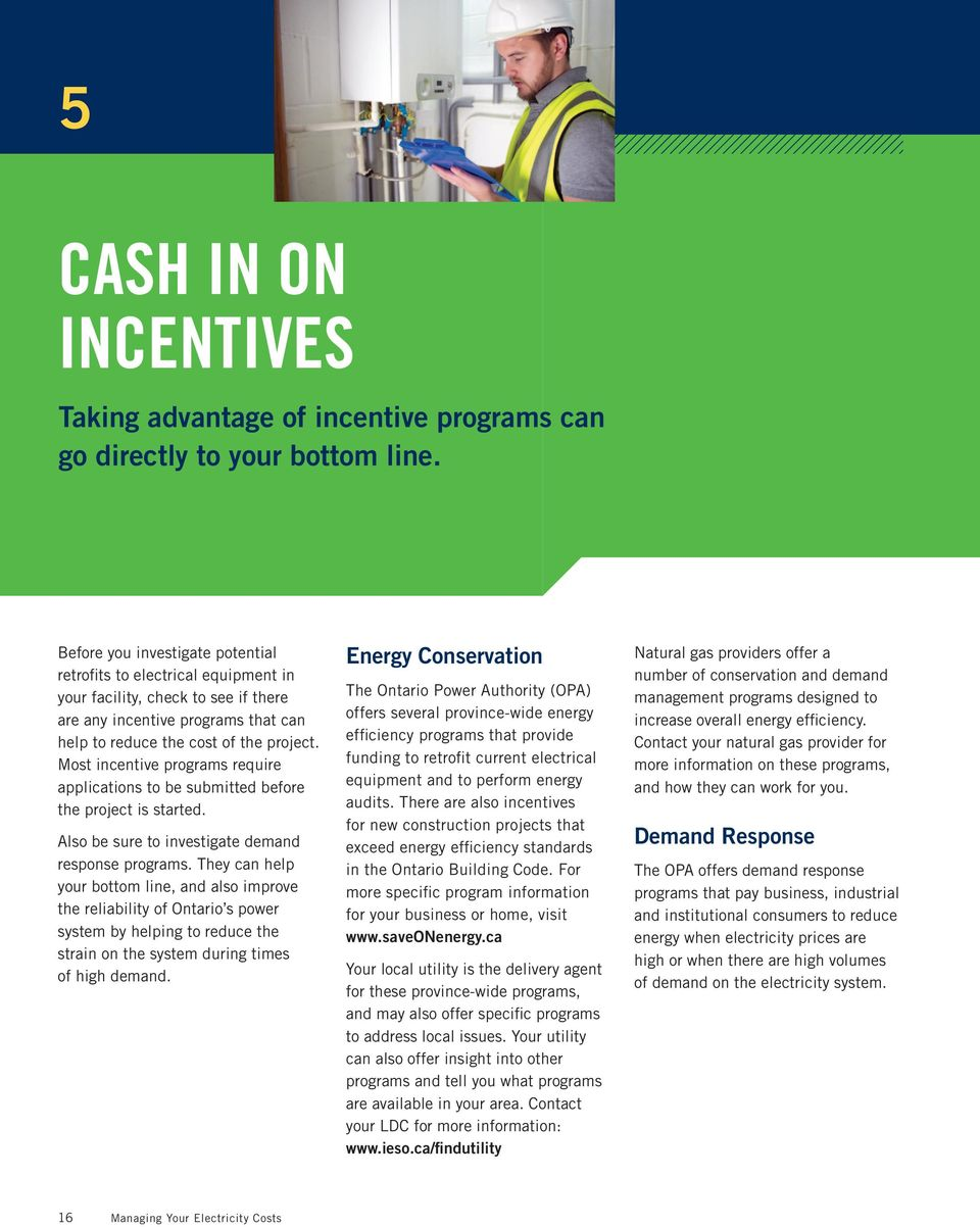 Most incentive programs require applications to be submitted before the project is started. Also be sure to investigate demand response programs.