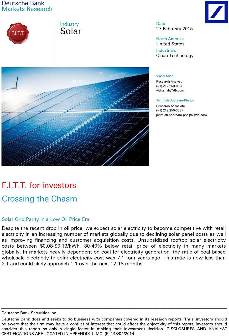 T. for investors Crossing the Chasm Grid Parity in a Low Oil Price Era Despite the recent drop in oil price, we expect solar electricity to become competitive with retail electricity in an increasing