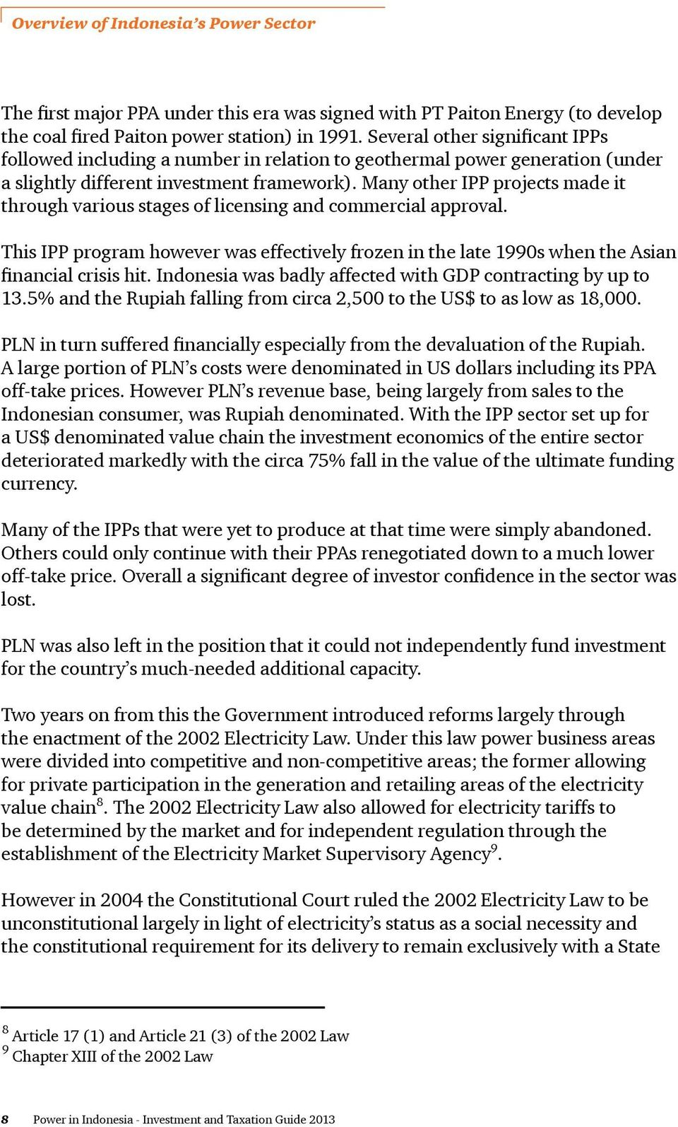 Many other IPP projects made it through various stages of licensing and commercial approval. This IPP program however was effectively frozen in the late 1990s when the Asian financial crisis hit.