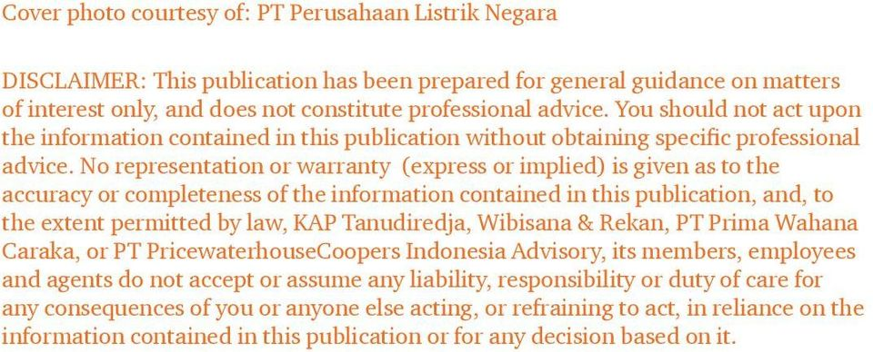 No representation or warranty (express or implied) is given as to the accuracy or completeness of the information contained in this publication, and, to the extent permitted by law, KAP Tanudiredja,