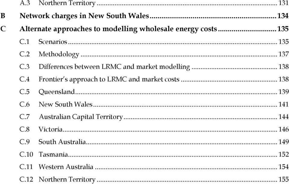 3 Differences between LRMC and market modelling... 138 C.4 Frontier s approach to LRMC and market costs... 138 C.5 Queensland.