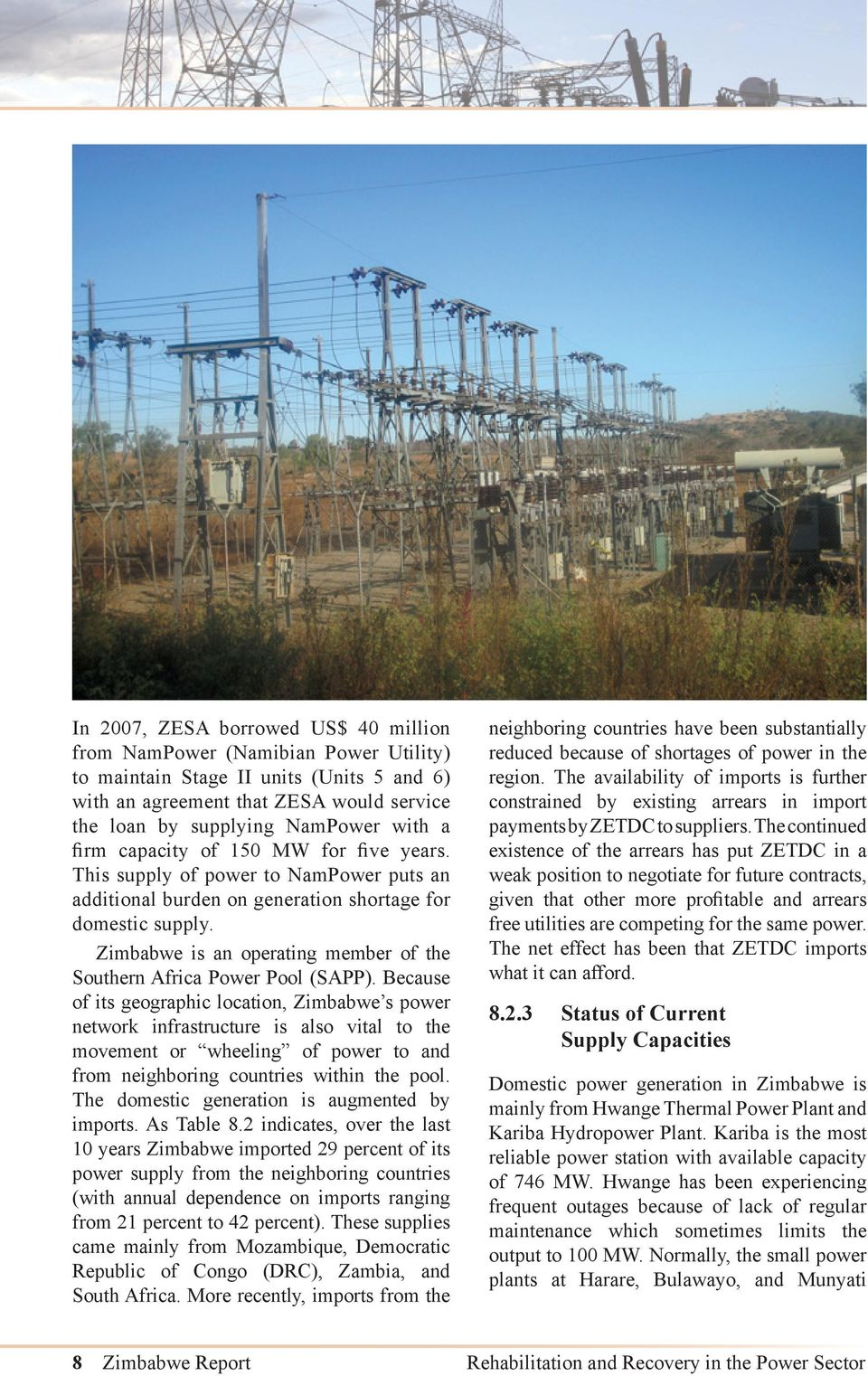 Zimbabwe is an operating member of the Southern Africa Power Pool (SAPP).