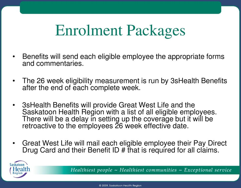 3sHealth Benefits will provide Great West Life and the Saskatoon Health Region with a list of all eligible employees.