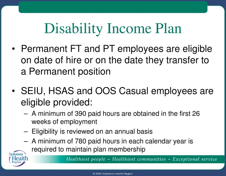 minimum of 390 paid hours are obtained in the first 26 weeks of employment Eligibility is reviewed