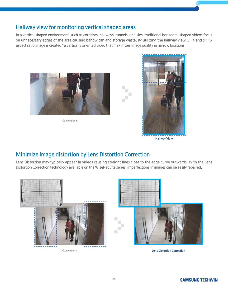 By utilizing the hallway view, 3 : 4 and 9 : 16 aspect ratio image is created : a vertically oriented video that maximizes image quality in narrow locations.