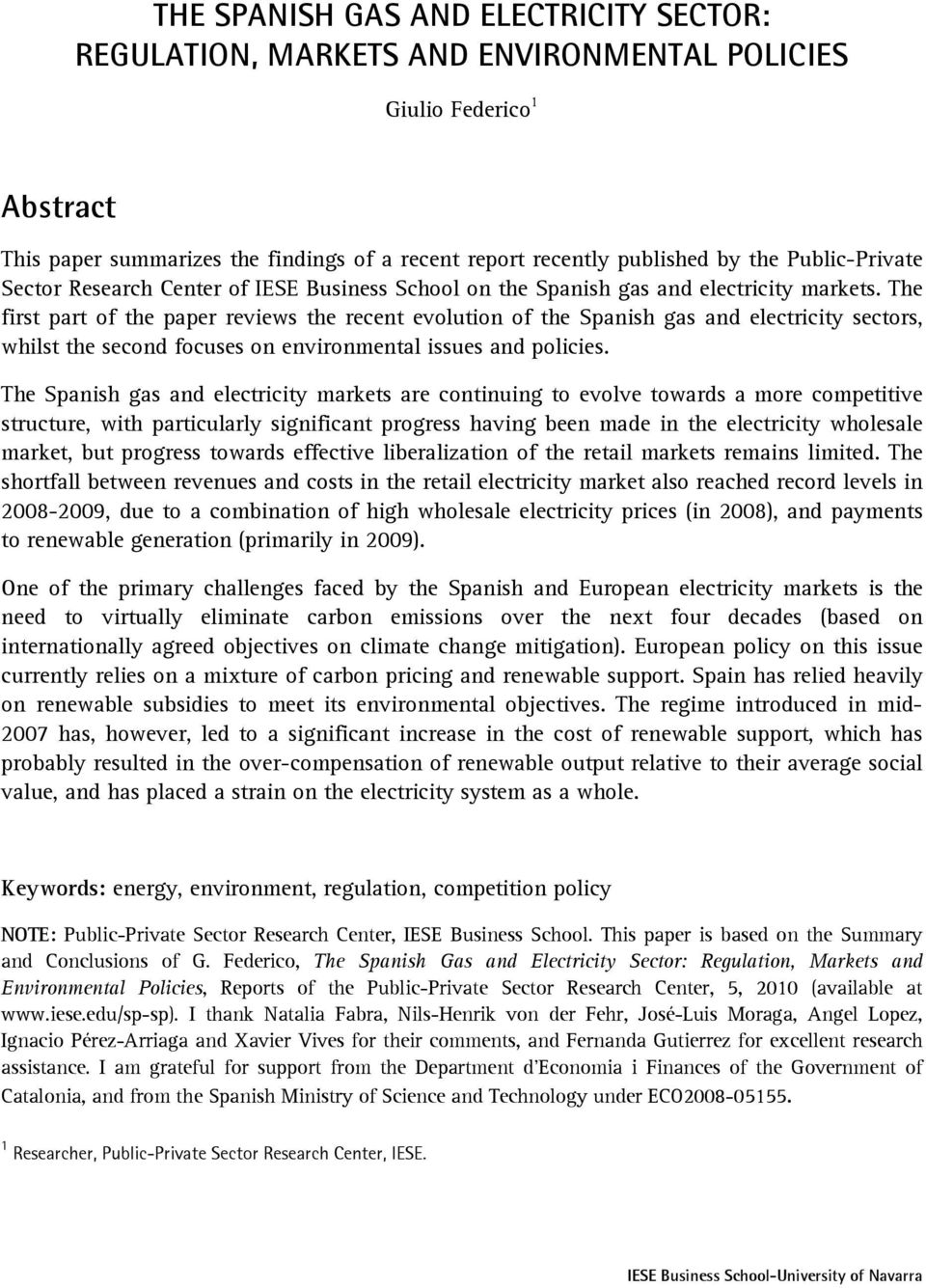 The first part of the paper reviews the recent evolution of the Spanish gas and electricity sectors, whilst the second focuses on environmental issues and policies.
