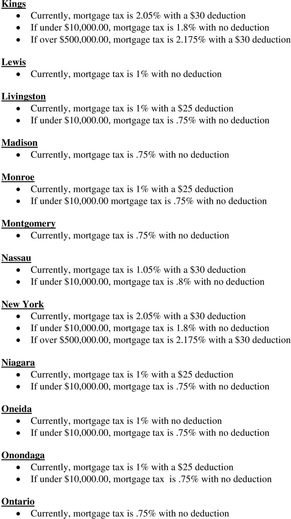 75% with no deduction Monroe Currently, mortgage tax is 1% with a $25 deduction If under $10,000.00 mortgage tax is.75% with no deduction Montgomery Currently, mortgage tax is.