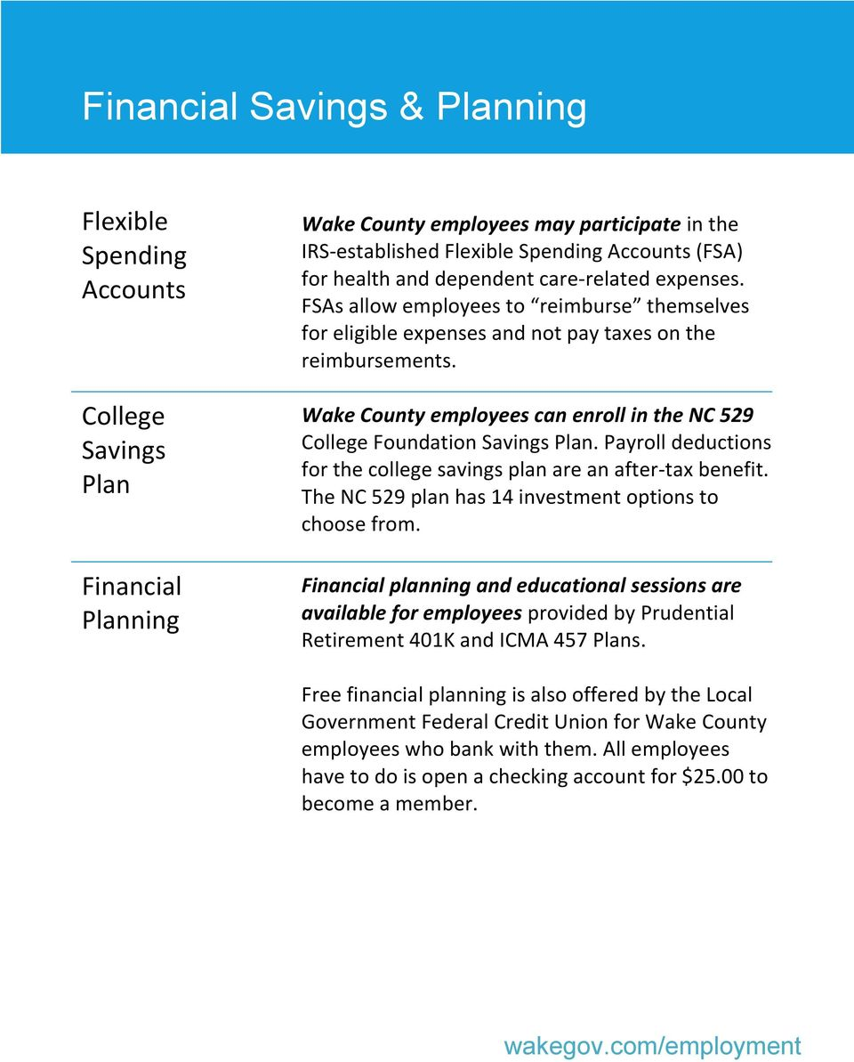 College Savings Plan Financial Planning Wake County employees can enroll in the NC 529 College Foundation Savings Plan. Payroll deductions for the college savings plan are an after-tax benefit.