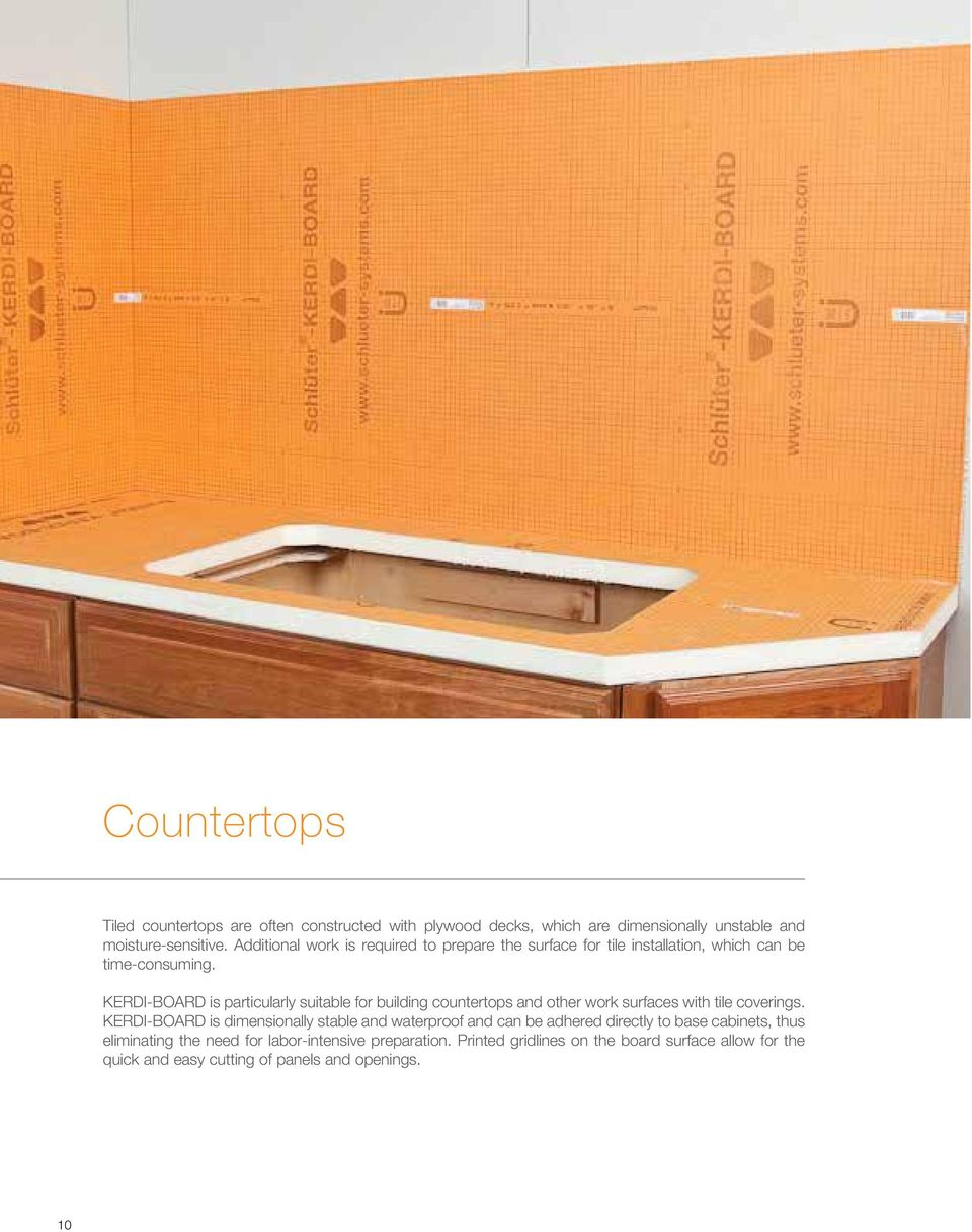 KERDI-BOARD is particularly suitable for building countertops and other work surfaces with tile coverings.