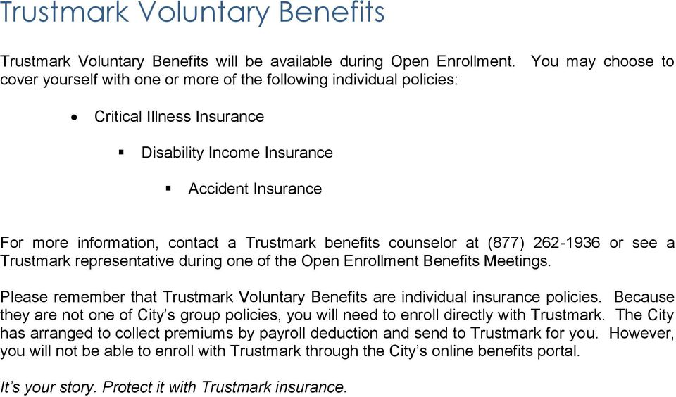 Trustmark benefits counselor at (877) 262-1936 or see a Trustmark representative during one of the Open Enrollment Benefits Meetings.
