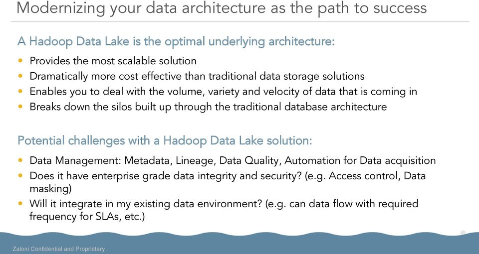 traditional database architecture Potential challenges with a Hadoop Data Lake solution: Data Management: Metadata, Lineage, Data Quality, Automation for Data acquisition Does it