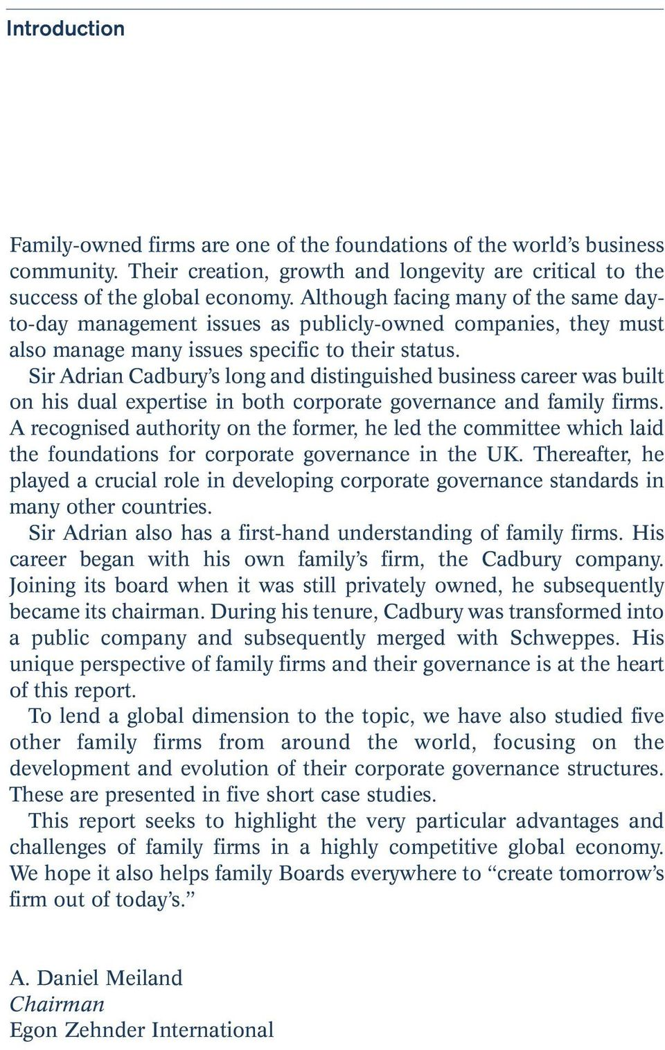 Sir Adrian Cadbury s long and distinguished business career was built on his dual expertise in both corporate governance and family firms.