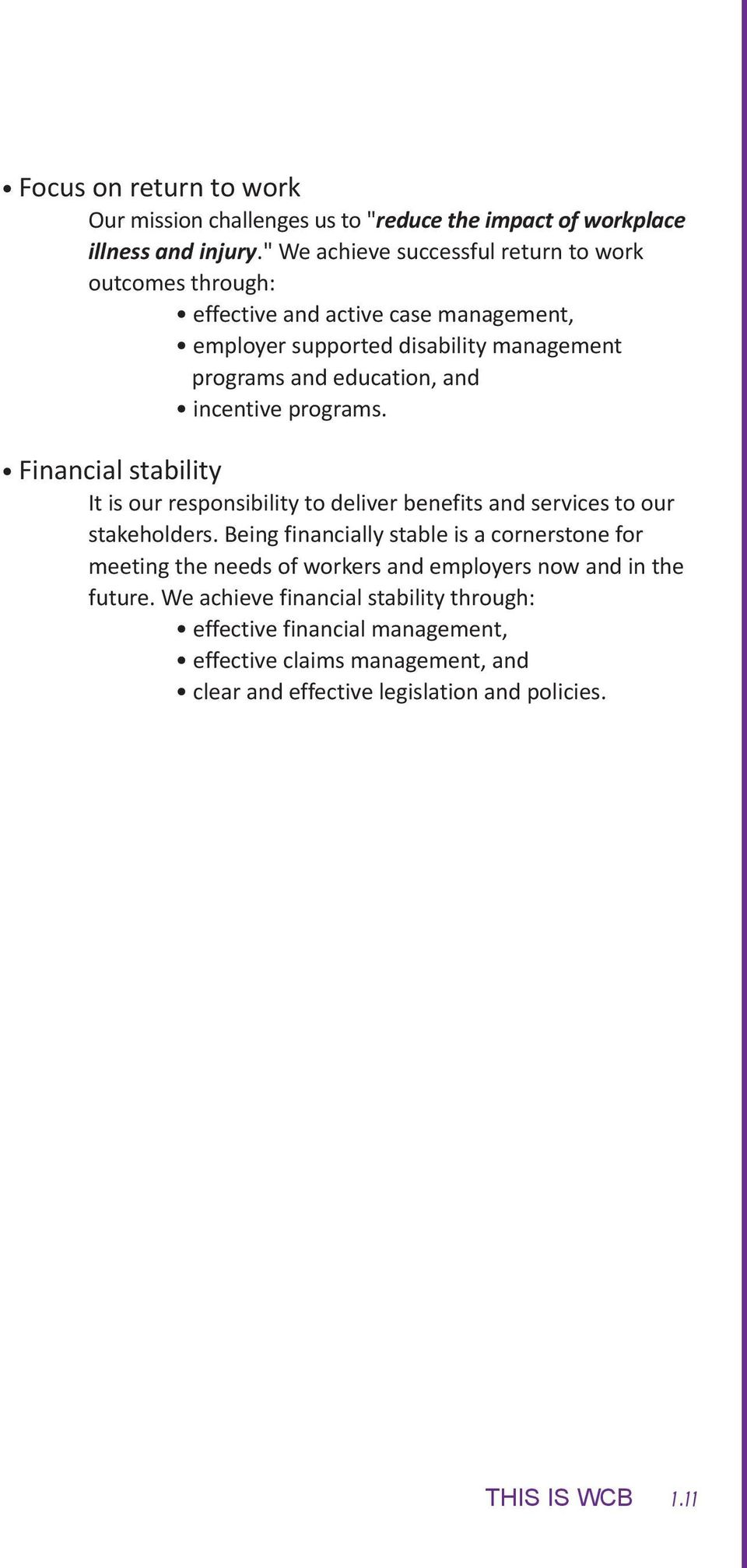 incentive programs. Financial stability It is our responsibility to deliver benefits and services to our stakeholders.