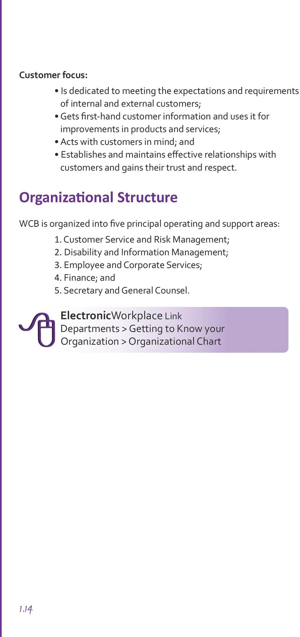 respect. Organizational Structure WCB is organized into five principal operating and support areas: 1. Customer Service and Risk Management; 2.
