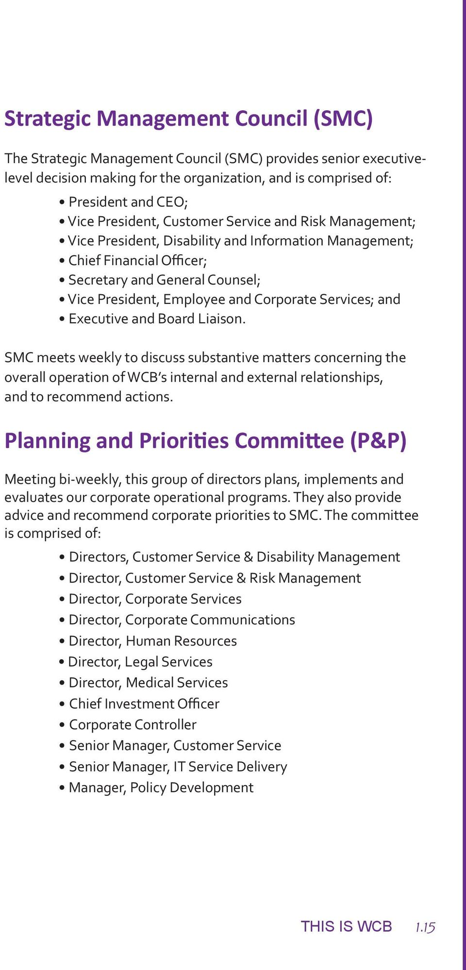 and Executive and Board Liaison. SMC meets weekly to discuss substantive matters concerning the overall operation of WCB s internal and external relationships, and to recommend actions.